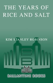 The Years of Rice and Salt ebook by Kim Stanley Robinson
