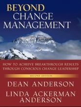 Beyond Change Management - How to Achieve Breakthrough Results Through Conscious Change Leadership ebook by Dean Anderson,Linda Ackerman Anderson