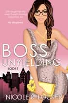 Boss Unyielding ebook by Nicole R. Locker