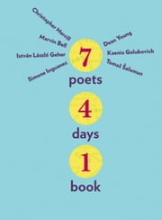 Seven Poets, Four Days, One Book ebook by Dean Young,Christopher Merrill,Marvin Bell,Tomaz Salamun,Simone Inguanez,Istvan Laszlo Geher,Ksenia Golubovich