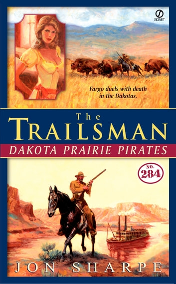 The Trailsman #284 - Dakota Prairie Pirates ebook by Jon Sharpe