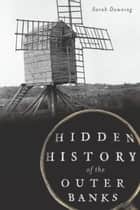 Hidden History of the Outer Banks ebook by Sarah Downing