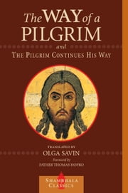 The Way of a Pilgrim and The Pilgrim Continues His Way ebook by Olga Savin,Father Thomas Hopko