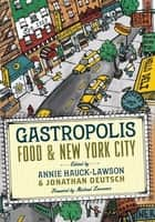 Gastropolis - Food & New York City ebook by Annie Hauck-Lawson, Jonathan Deutsch, Michael Lomonaco