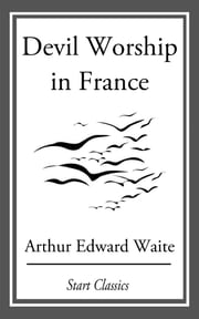 Devil Worship in France ebook by Arthur Edward Waite