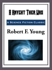 A Knyght Ther Was ebook by Robert F. Young