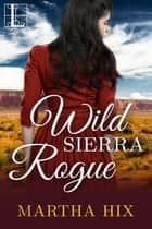 Wild Sierra Rogue ebook by Martha Hix