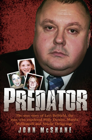 Predator - The true story of Levi Bellfield, the man who murdered Milly Dowler, Marsha McDonnell and Amelie Delagrange ebook by John McShane