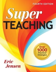 Super Teaching - Over 1000 Practical Strategies ebook by Eric P. Jensen