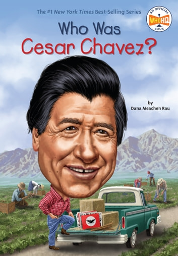 Who Was Cesar Chavez? ebook by Dana Meachen Rau,Who HQ