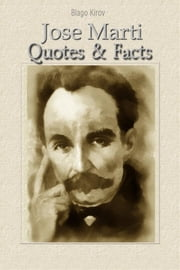 Jose Marti: Quotes & Facts ebook by Blago Kirov