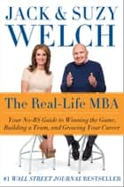 The Real-Life MBA - Your No-BS Guide to Winning the Game, Building a Team, and Growing Your Career ebook by Jack Welch, Suzy Welch