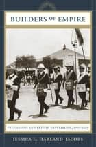 Builders of Empire - Freemasons and British Imperialism, 1717-1927 ebook by Jessica L. Harland-Jacobs