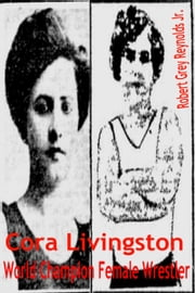 Cora Livingston World Champion Female Wrestler ebook by Robert Grey Reynolds Jr