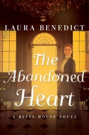 The Abandoned Heart: A Bliss House Novel ebook by Laura Benedict