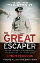 The Great Escaper: The Life and Death of Roger Bushell - Love, Betrayal, Big X and The Great Escape ebook by Simon Pearson