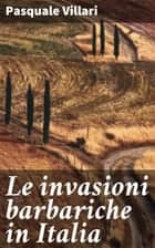 Le invasioni barbariche in Italia ebook by Pasquale Villari