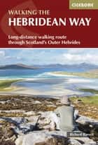 The Hebridean Way - Long-distance walking route through Scotland's Outer Hebrides ebook by Richard Barrett