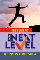 Movement to the Next Level ebook by Johnson F. Odesola