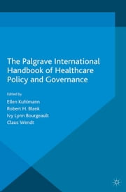 The Palgrave International Handbook of Healthcare Policy and Governance ebook by E. Kuhlmann,R. Blank,I. Bourgeault,C. Wendt