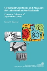 Copyright Questions and Answers for Information Professionals - From the Columns of Against the Grain ebook by Laura N. Gasaway