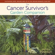 The Cancer Survivor's Garden Companion - Cultivating Hope, Healing and Joy in the Ground Beneath Your Feet ebook by Jenny Peterson