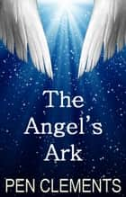 The Angel's Ark: short story ebook by Pen Clements