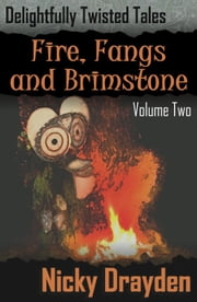Delightfully Twisted Tales: Fire, Fangs and Brimstone (Volume Two) ebook by Nicky Drayden