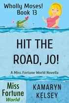 Hit the Road, Jo! - Miss Fortune World: Wholly Moses!, #13 ebook by