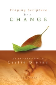 Praying Scripture for a Change - An Introduction to Lectio Divina ebook by Tim Gray