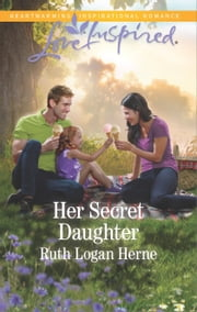 Her Secret Daughter - A Fresh-Start Family Romance ebook by Ruth Logan Herne