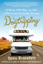 Dogtripping - 25 Rescues, 11 Volunteers, and 3 RVs on Our Canine Cross-Country Adventure ebook by David Rosenfelt