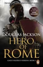 Hero of Rome - An action-packed and riveting novel of Roman adventure… ebook by Douglas Jackson