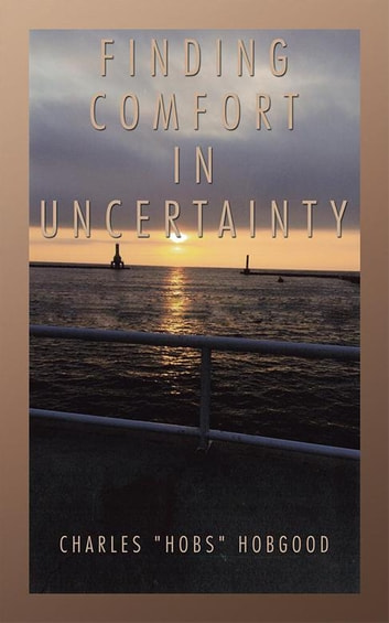 "Finding Comfort in Uncertainty ebook by Charles ""Hobs"" Hobgood"