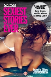 Cosmo's Sexiest Stories Ever: Three Naughty Tales - Three Naughty Tales ebook by Jane Green,Jennifer Weiner,Meg Cabot