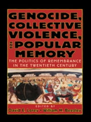 Genocide, Collective Violence, and Popular Memory - The Politics of Remembrance in the Twentieth Century ebook by David E. Lorey,William H. Beezley