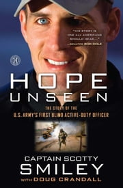 Hope Unseen - The Story of the U.S. Army's First Blind Active-Duty Officer ebook by Cap. Scotty Smiley,Doug Crandall
