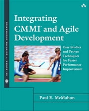 Integrating CMMI and Agile Development - Case Studies and Proven Techniques for Faster Performance Improvement ebook by Paul E. McMahon