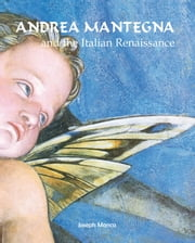Andrea Mantegna and the Italian Renaissance ebook by Joseph Manca