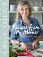 Recipes from My Mother ebook by Rachel Allen