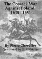 The Cossack War Against Poland 1648 - 1651 ebook by Pierre Chevalier,George Nafziger