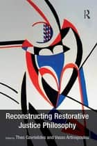 Reconstructing Restorative Justice Philosophy ebook by Theo Gavrielides,Vasso Artinopoulou