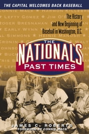 The Nationals Past Times - Baseball Stories from Washington, D.C. ebook by James C. Roberts,Connie Mack