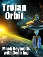 Trojan Orbit ebook by Mack Reynolds, Dean Ing
