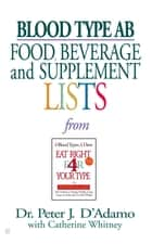 Blood Type AB Food, Beverage and Supplemental Lists ebook by Catherine Whitney,Peter J. D'Adamo