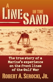 A Line in the Sand: The true story of a Marine's experience on the front lines of the Gulf War ebook by Robert Serocki