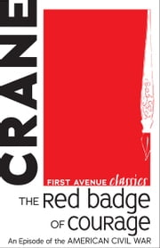 The Red Badge of Courage - An Episode of the American Civil War ebook by Stephen  Crane
