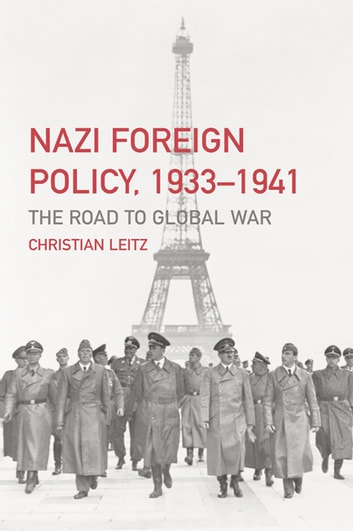 Nazi Foreign Policy, 1933-1941 - The Road to Global War ebook by Christian Leitz