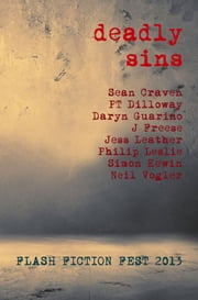 Deadly Sins - A month of sin from Flash Fiction Fest 2013 ebook by Sean Craven,PT Dilloway,Daryn Guarino