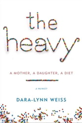 The Heavy - A Mother, A Daughter, A Diet--A Memoir ebook by Dara-Lynn Weiss